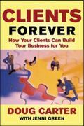 Clients Forever How Your Clients Can Build Your Business for You