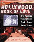 Hollywood Book of Love An Irreverent Guide to the Films That Raised Our Romantic Expectations