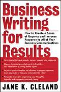 Business Writing for Results How to Create a Sense of Urgency and Increase to All of Your Bu...