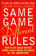 Same Game. Different Rules How to Get Ahead Without Being a Bully Broad, Ice Queen, or