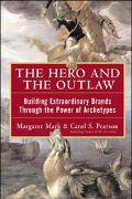 Hero and the Outlaw Building Extraordinary Brands Through the Power of Archetypes