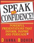 Speak With Confidence Powerful Presentations That Inform, Inspire, and Persuade