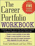 Career Portfolio Workbook Using the Newest Tool in Your Job-Hunting Arsenal to Impress Emplo...