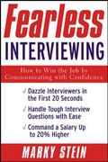 Fearless Interviewing How to Win the Job by Communicating With Confidence