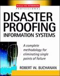 Disaster Proofing Information Systems A Complete Methodology for Eliminating Single Points o...