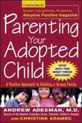 Parenting Your Adopted Child A Positive Approach to Building a Strong Family