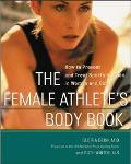 Female Athlete's Body Book How to Prevent and Treat Sports Injuries in Women and Girls