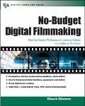 No-Budget Digital Filmmaking How to Create Professional-Looking Videos for Little or No Cash