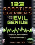123 Robotics Experiments for the Evil Genius