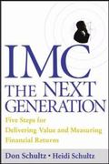 Imc, the Next Generation Five Steps for Delivering Value and Measuring Returns Using Marketi...