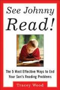 See Johnny Read The 5 Most Effective Ways to End Your Sons Reading Problems