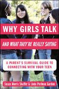 Why Girls Talk-and What They're Really Saying A Parent's Survival Guide to Connecting with Y...