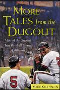 More Tales from the Dugout More of the Greatest True Baseball Stories of All Time