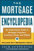 Mortgage Encyclopedia An Authoritative Guide to Mortgage Programs, Practices, Prices and Pit...