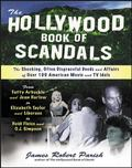 Hollywood Book of Scandals The Shocking, Often Disgraceful Deeds and Affairs of over 100 Ame...