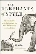 The Elephants of Style : A Trunkload of Tips on the Big Issues and Gray Areas of Contemporar...