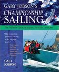 Gary Jobson's Championship Sailing The Definitive Guide for Skippers, Tacticians, and Crew