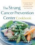 Strang Cancer Prevention Center Cookbook A Complete Nutrition and Lifestyle Plan to Dramatic...
