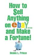 How to Sell Anything on Ebay . . .and Make a Fortune