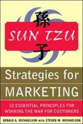 Sun Tzu Strategies for Marketing 12 Essential Principles for Winning the War for Customers