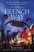 The French Way The Keys to the Behavior, Attitudes, and Customs of the French