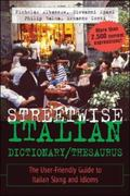 Streetwise Italian Dictionary/Thesaurus The User-Friendly Guide to Italian Slang and Idioms