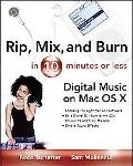 Rip, Mix, and Burn in 10 Minutes or Less Digital Music on the Mac OS X
