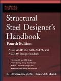 Structural Steel Designer's Handbook AISC, AASHTO, AISI, ASTM, AREMA, and ASCE-07 Design Sta...