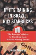 If It's Raining in Brazil, Buy Starbucks The Investor's Guide to Profiting from News and Oth...