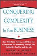 Conquering Complexity in Your Business: How Wal-Mart, Toyota, and Other Top Companies Are Br...