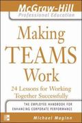 Making Teams Work 24 Lessons for Working Together Successfully