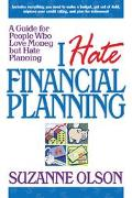 I Hate Financial Planning A Guide for People Who Love Money but Hate Planning
