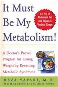 It Must Be My Metabolism A Doctor's Proven Program for Losing Weight by Reversing Metabolic ...