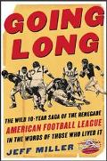 Going Long The Wild 10-Year Saga of the Renegade American Football League in the Words of Th...
