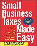 Small Business Taxes Made Easy How To Increase Your Deductions, Reduce What You Owe, And Boo...