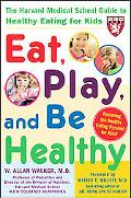 Eat, Play, And Be Healthy The Harvard Medical School Guide To Healthy Eating For Kids
