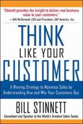Think Like Your Customer A Winning Strategy to Maximize Sales by Understanding How and Why Y...