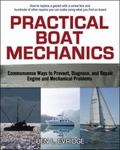 Practical Boat Mechanics Commonsense Ways to Prevent, Diagnose, and Repair Engine and Mechan...