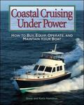 Coastal Cruising Under Power How to Choose, Equip, Operate, and Maintain Your boat