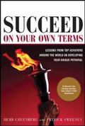 Succeed On Your Own Terms Lessons From Top Achievers Around The World On Developing Your Uni...