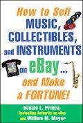 How To Sell Music, Collectibles, And Instruments On Ebay . . . And Make A Fortune!