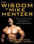 Wisdom Of Mike Mentzer The Art, Science, And Philosophy Of A Bodybuilding Legend