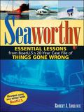 Seaworthy Essential Lessons from Boat U.s.'s 20-year Case File of Things Gone Wrong