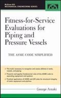 Fitness-For-Service and Integrity of Piping, Vessels, And Tanks Asme Code Simplified