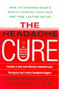 Headache Cure How to Uncover What's Really Causing Your Pain And Find Lasting Relief