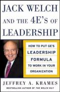 Jack Welch And The 4 E's Of Leadership How To Put GE's Leadership Formula To Work In Your Or...