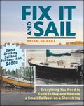 Fix It And Sail Everything You Need to Know to Buy And Restore a Small Sailboat on a Shoestring