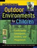 Designing Outdoor Environments for Children Landscaping Schoolyards, Gardens, And Playgrounds