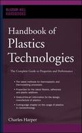Handbook of Plastics Technologies The Complete Guide to Properties And Performance