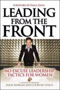 Leading from the Front No-excuse Leadership Tactics for Women
